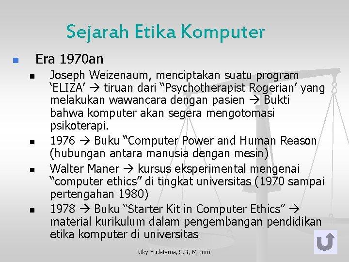 Sejarah Etika Komputer n Era 1970 an n n Joseph Weizenaum, menciptakan suatu program
