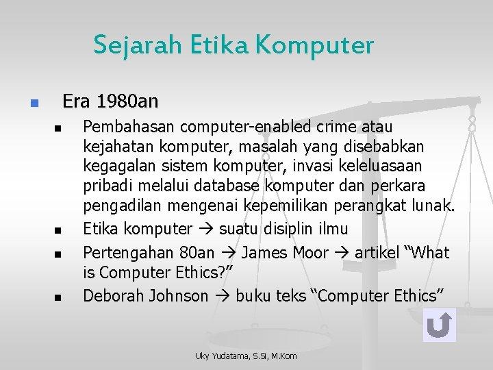 Sejarah Etika Komputer n Era 1980 an n n Pembahasan computer-enabled crime atau kejahatan