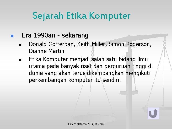 Sejarah Etika Komputer n Era 1990 an - sekarang n n Donald Gotterban, Keith