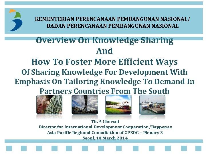 KEMENTERIAN PERENCANAAN PEMBANGUNAN NASIONAL/ BADAN PERENCANAAN PEMBANGUNAN NASIONAL Overview On Knowledge Sharing And How