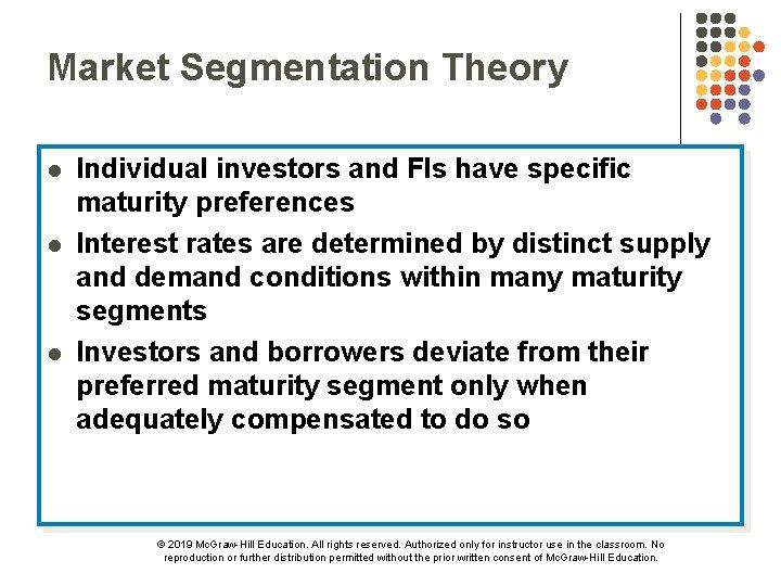 Market Segmentation Theory l l l Individual investors and FIs have specific maturity preferences