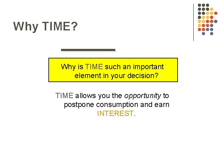 Why TIME? Why is TIME such an important element in your decision? TIME allows