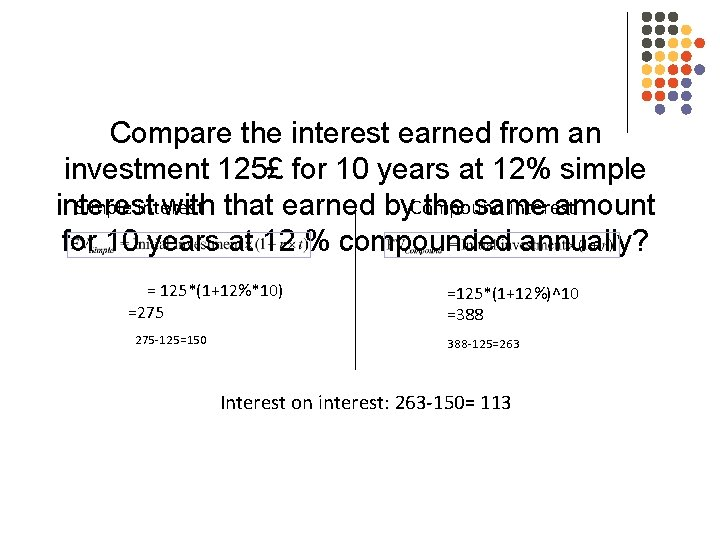 Compare the interest earned from an investment 125£ for 10 years at 12% simple