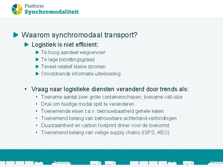 Waarom synchromodaal transport? Logistiek is niet efficient: Te hoog aandeel wegvervoer Te lage bezettingsgraad