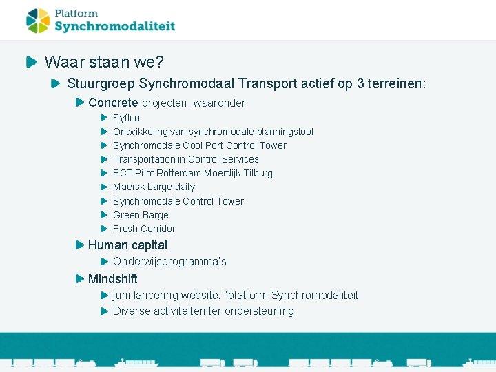 Waar staan we? Stuurgroep Synchromodaal Transport actief op 3 terreinen: Concrete projecten, waaronder: Syflon