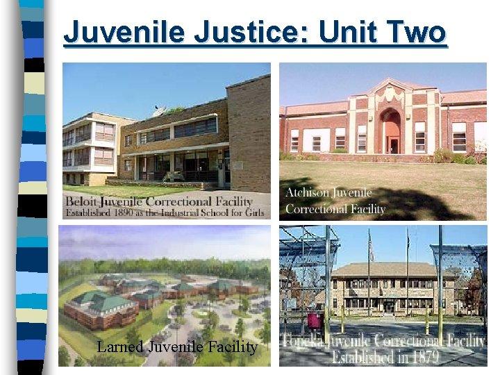 Juvenile Justice: Unit Two Larned Juvenile Facility