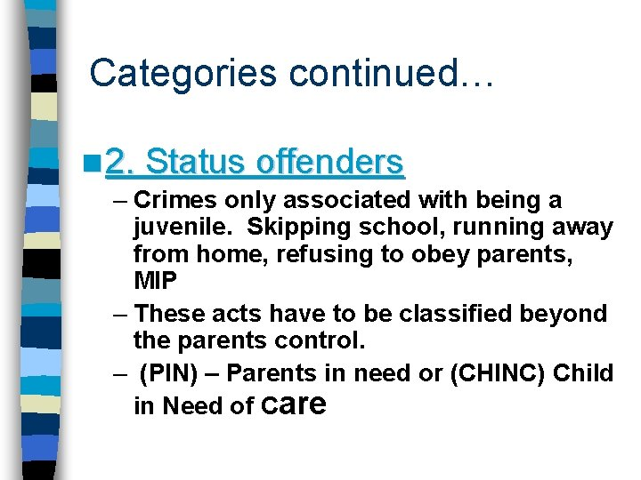 Categories continued… n 2. Status offenders – Crimes only associated with being a juvenile.