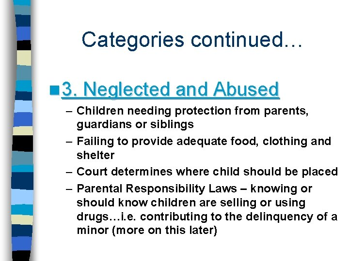 Categories continued… n 3. Neglected and Abused – Children needing protection from parents, guardians
