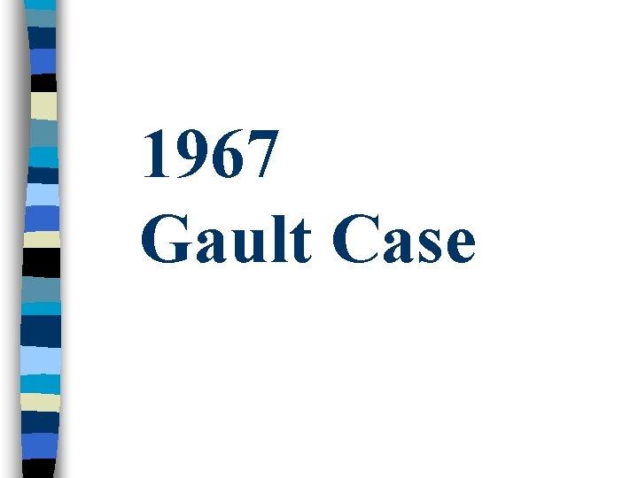 1967 Gault Case