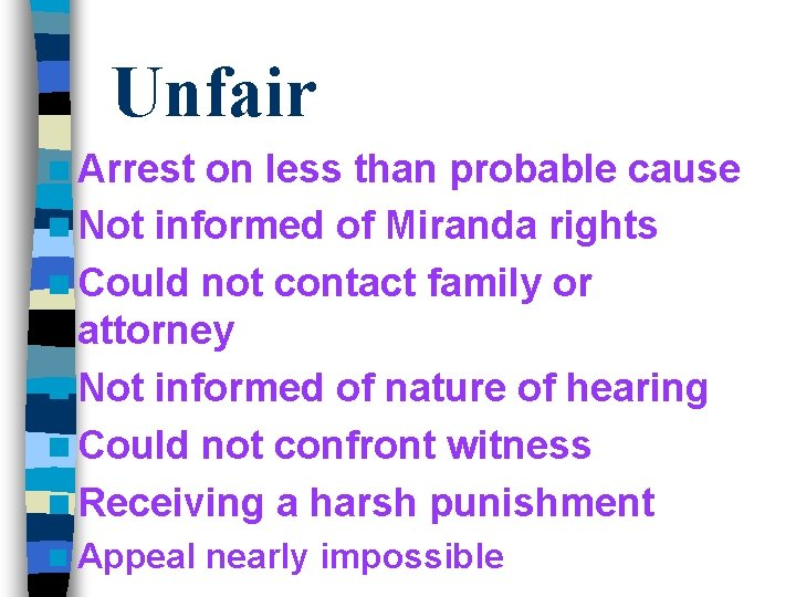 Unfair n Arrest on less than probable cause n Not informed of Miranda rights