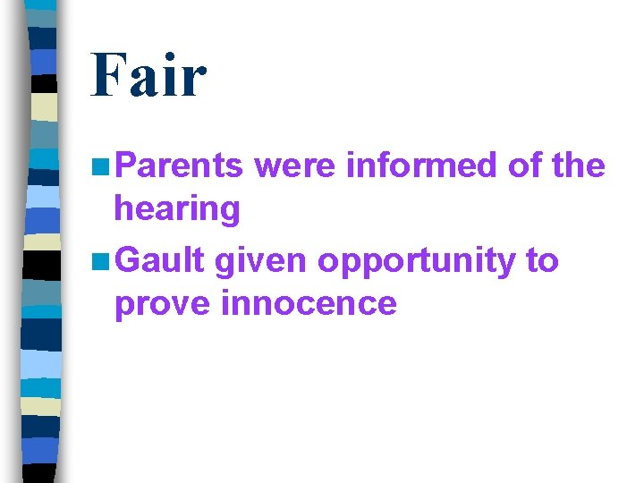 Fair n Parents were informed of the hearing n Gault given opportunity to prove