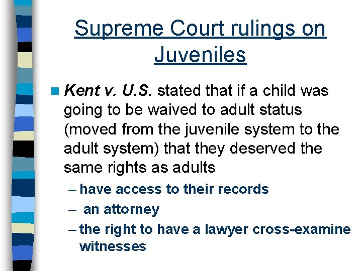 Supreme Court rulings on Juveniles n Kent v. U. S. stated that if a