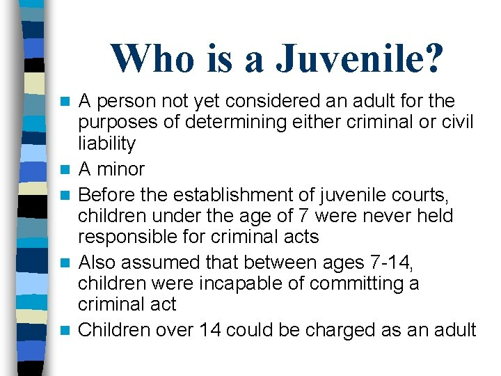 Who is a Juvenile? n n n A person not yet considered an adult