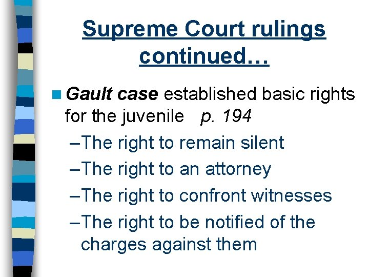 Supreme Court rulings continued… n Gault case established basic rights for the juvenile p.