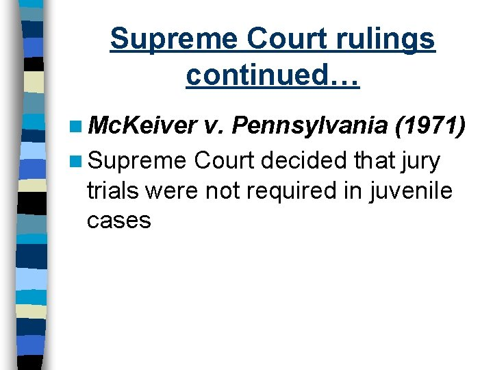 Supreme Court rulings continued… n Mc. Keiver v. Pennsylvania (1971) n Supreme Court decided