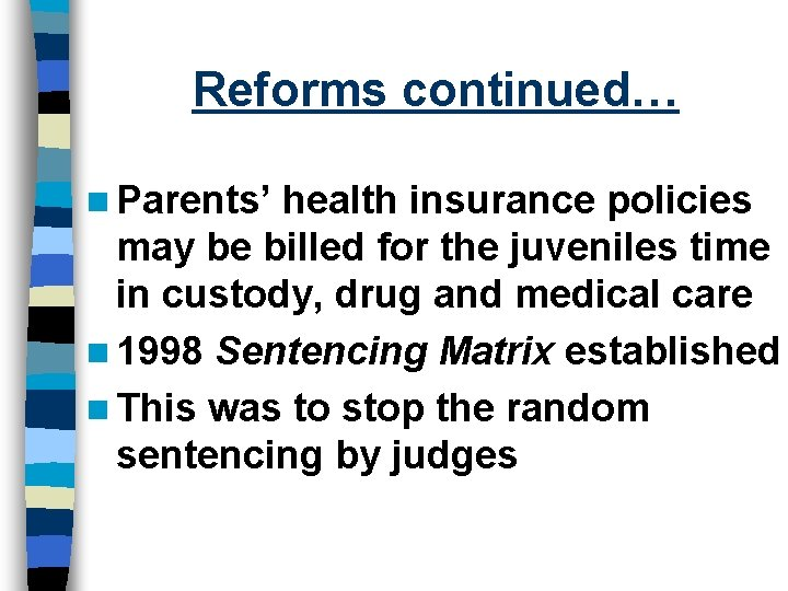 Reforms continued… n Parents' health insurance policies may be billed for the juveniles time