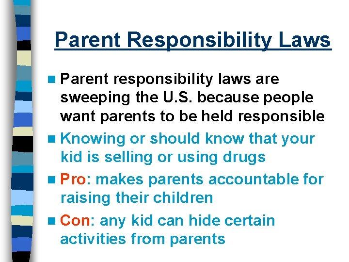 Parent Responsibility Laws n Parent responsibility laws are sweeping the U. S. because people