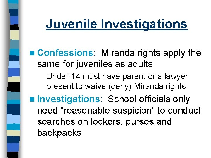 Juvenile Investigations n Confessions: Miranda rights apply the same for juveniles as adults –