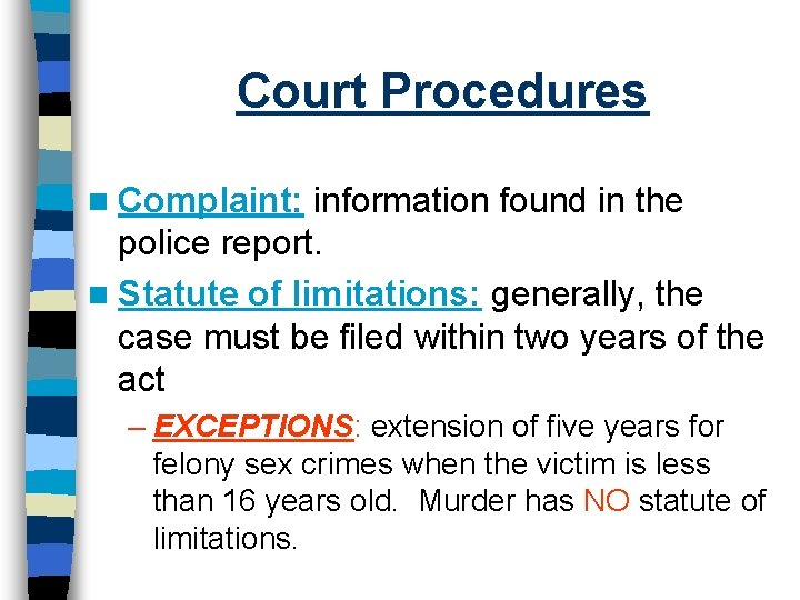 Court Procedures n Complaint: information found in the police report. n Statute of limitations: