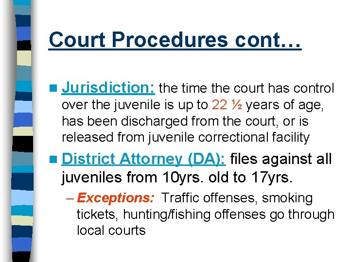 Court Procedures cont… n Jurisdiction: the time the court has control over the juvenile