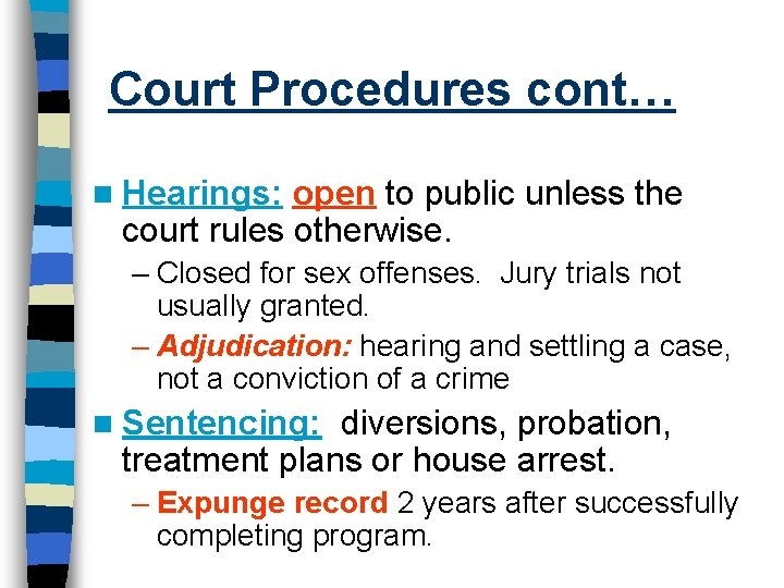 Court Procedures cont… n Hearings: open to public unless the court rules otherwise. –