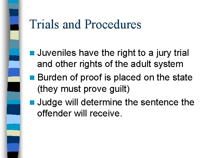 Trials and Procedures n Juveniles have the right to a jury trial and other