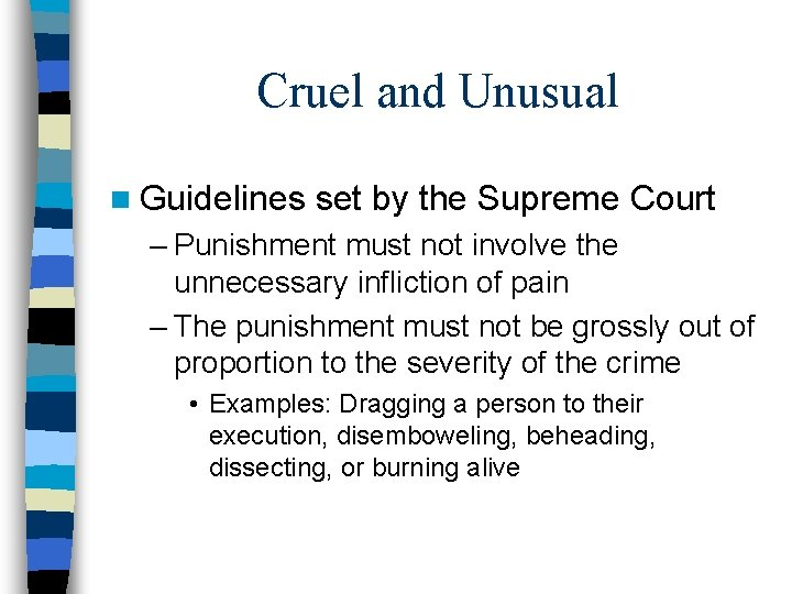 Cruel and Unusual n Guidelines set by the Supreme Court – Punishment must not