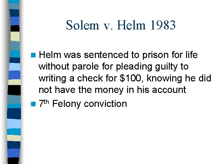 Solem v. Helm 1983 n Helm was sentenced to prison for life without parole