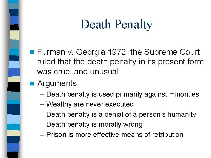 Death Penalty Furman v. Georgia 1972, the Supreme Court ruled that the death penalty