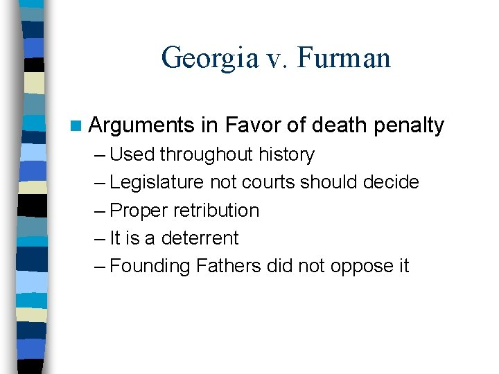 Georgia v. Furman n Arguments in Favor of death penalty – Used throughout history