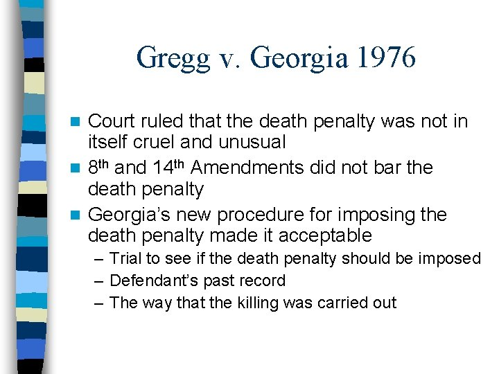 Gregg v. Georgia 1976 Court ruled that the death penalty was not in itself