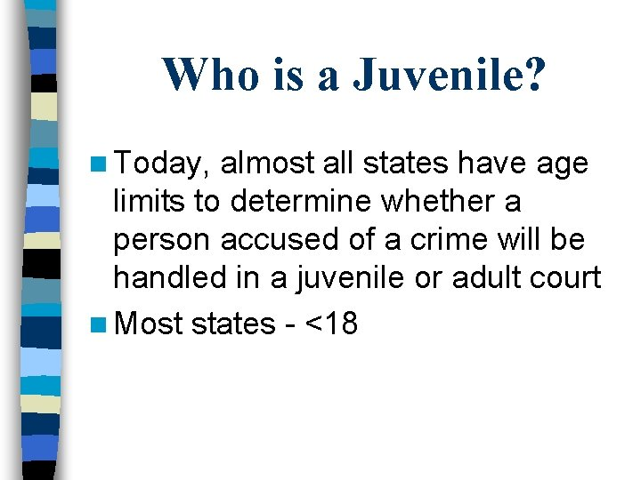 Who is a Juvenile? n Today, almost all states have age limits to determine