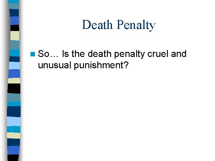 Death Penalty n So… Is the death penalty cruel and unusual punishment?