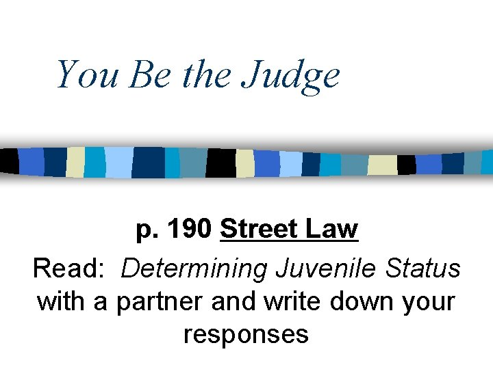You Be the Judge p. 190 Street Law Read: Determining Juvenile Status with a