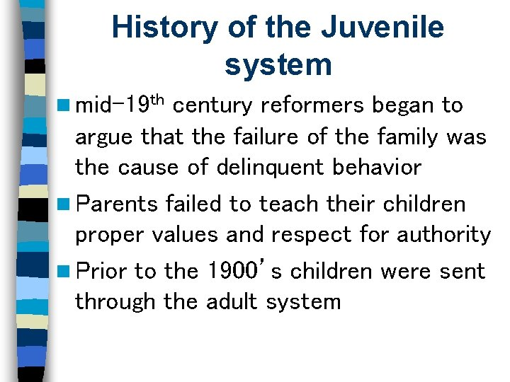 History of the Juvenile system n mid-19 th century reformers began to argue that