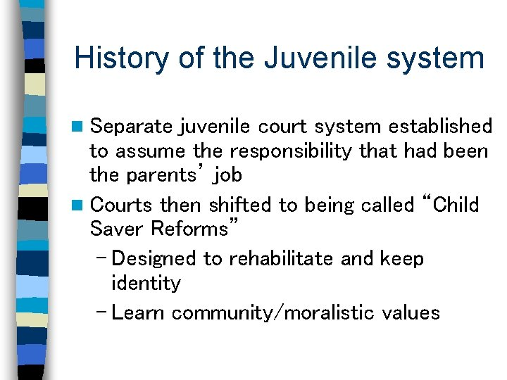 History of the Juvenile system n Separate juvenile court system established to assume the