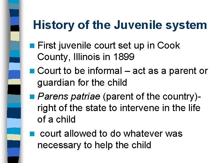 History of the Juvenile system n First juvenile court set up in Cook County,