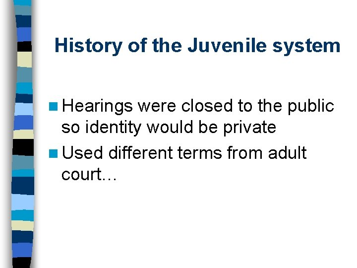 History of the Juvenile system n Hearings were closed to the public so identity