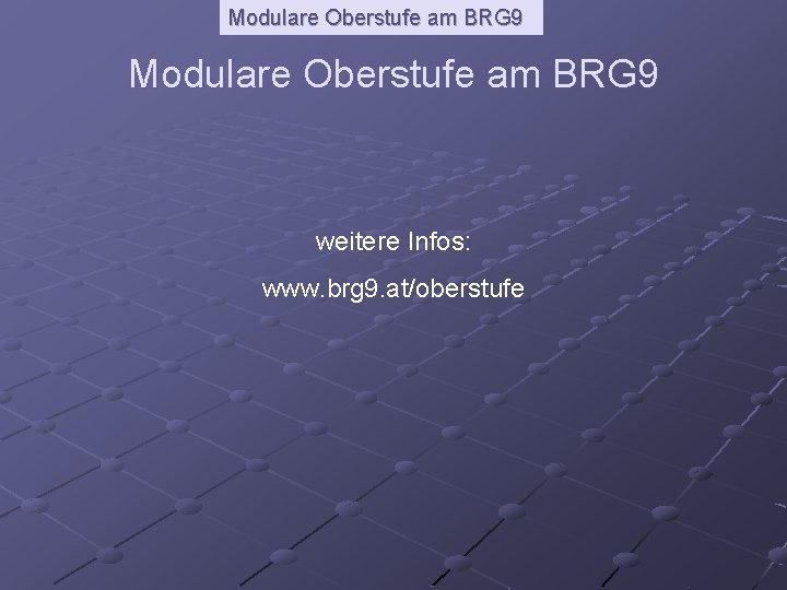 Modulare Oberstufe am BRG 9 weitere Infos: www. brg 9. at/oberstufe