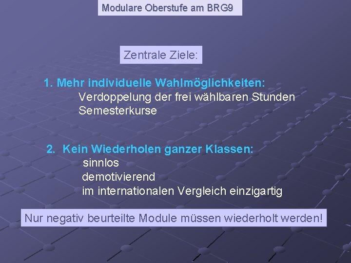 Modulare Oberstufe am BRG 9 Zentrale Ziele: 1. Mehr individuelle Wahlmöglichkeiten: Verdoppelung der frei