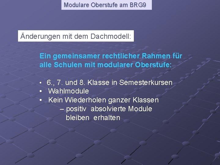 Modulare Oberstufe am BRG 9 Änderungen mit dem Dachmodell: Ein gemeinsamer rechtlicher Rahmen für