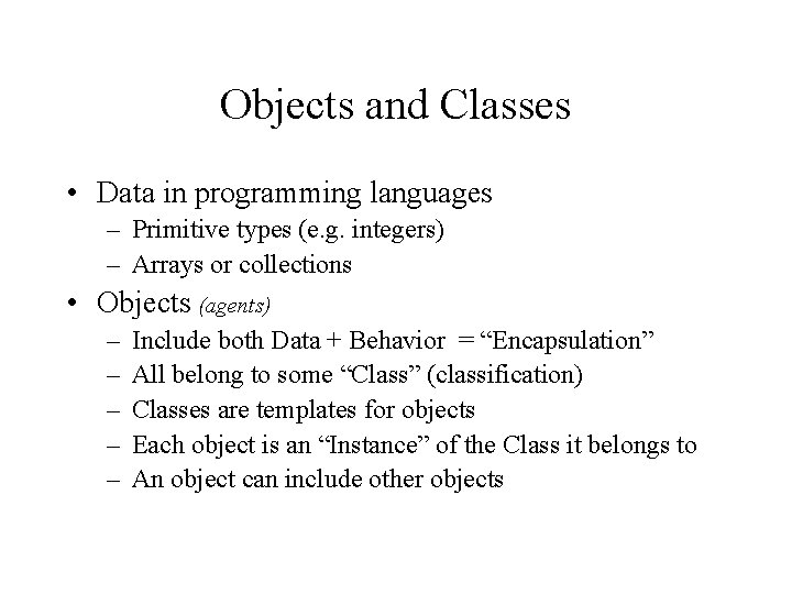 Objects and Classes • Data in programming languages – Primitive types (e. g. integers)