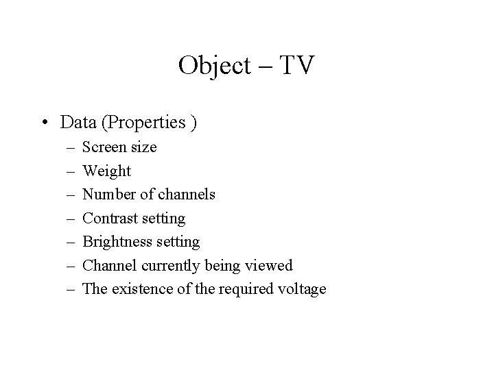 Object – TV • Data (Properties ) – – – – Screen size Weight