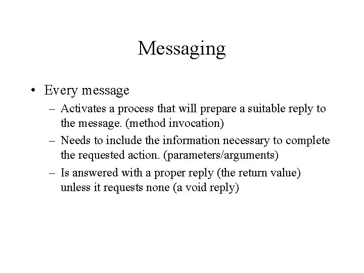 Messaging • Every message – Activates a process that will prepare a suitable reply