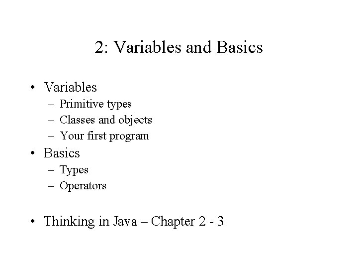 2: Variables and Basics • Variables – Primitive types – Classes and objects –