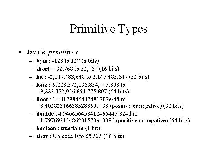 Primitive Types • Java's primitives – – – – byte : -128 to 127