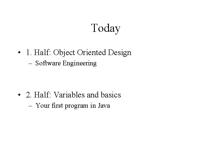 Today • 1. Half: Object Oriented Design – Software Engineering • 2. Half: Variables