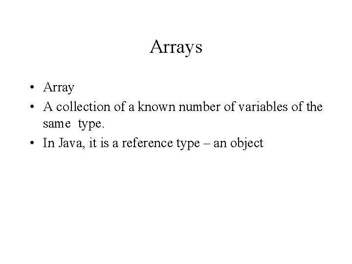 Arrays • Array • A collection of a known number of variables of the