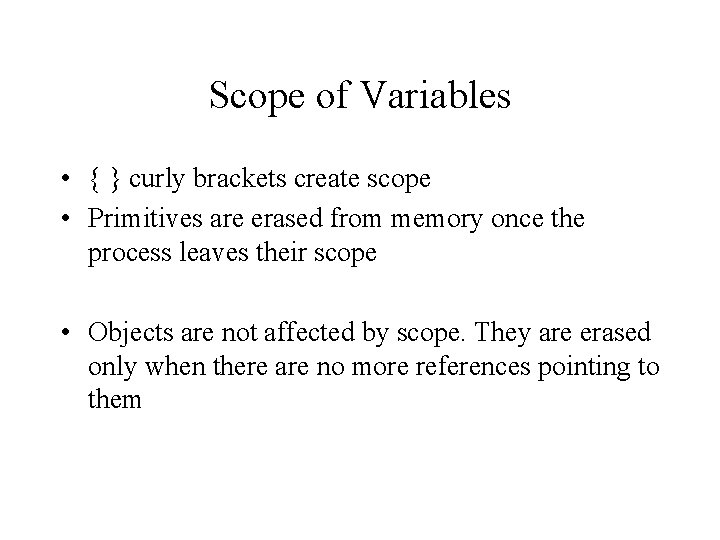 Scope of Variables • { } curly brackets create scope • Primitives are erased