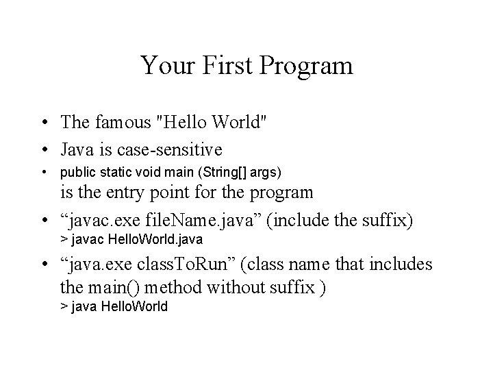 "Your First Program • The famous ""Hello World"" • Java is case-sensitive • public"